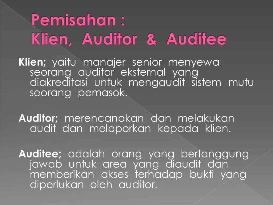Klien; yaitu manajer senior menyewa seorang auditor eksternal yang diakreditasi untuk mengaudit sistem mutu seorang pemasok. Auditor; merencanakan dan