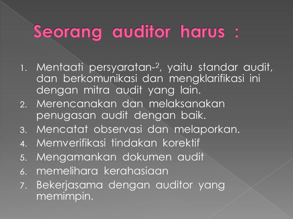 1. Mentaati persyaratan- 2, yaitu standar audit, dan berkomunikasi dan mengklarifikasi ini dengan mitra audit yang lain. 2. Merencanakan dan melaksana