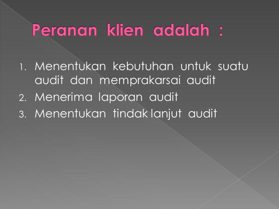 1. Menentukan kebutuhan untuk suatu audit dan memprakarsai audit 2. Menerima laporan audit 3. Menentukan tindak lanjut audit