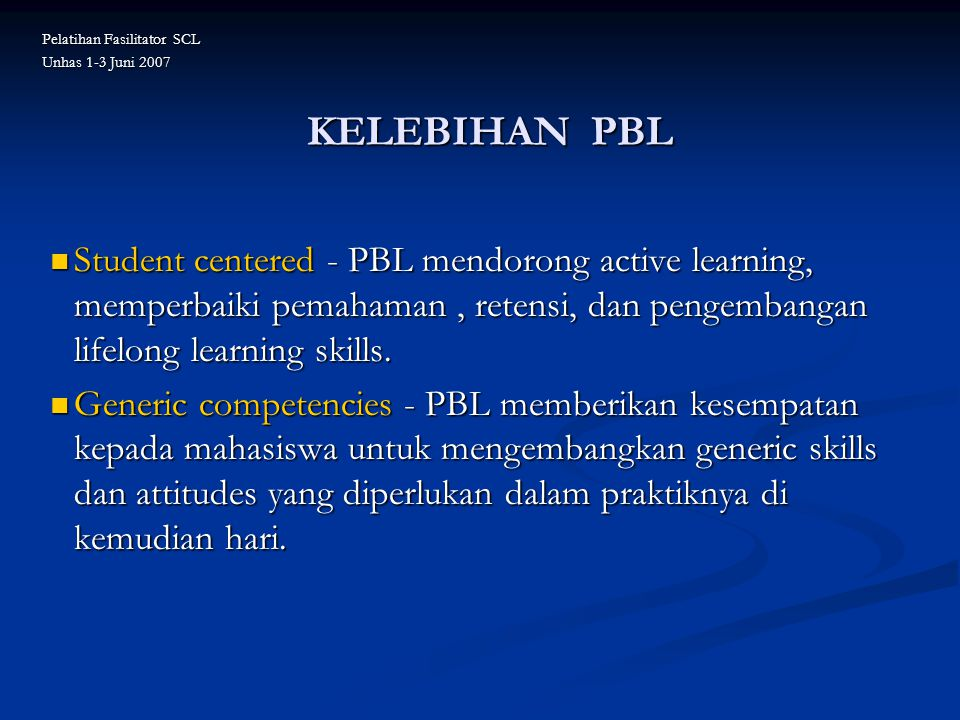 KELEBIHAN PBL Student centered - PBL mendorong active learning, memperbaiki pemahaman, retensi, dan pengembangan lifelong learning skills. Student cen