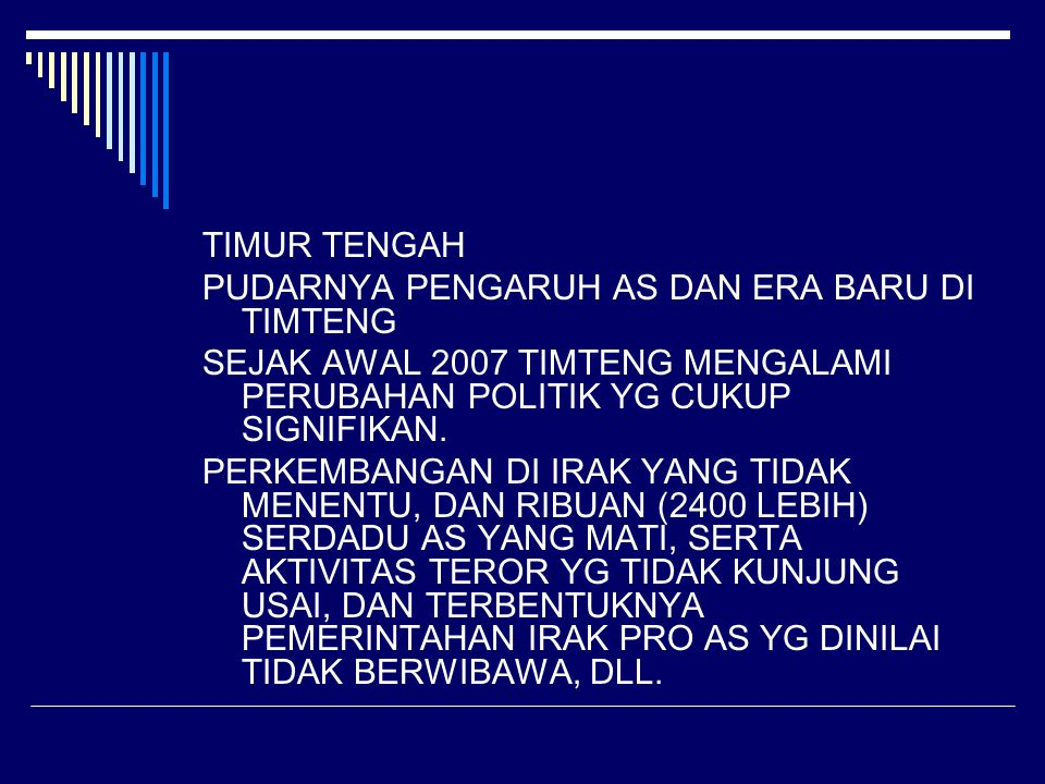 TIMUR TENGAH PUDARNYA PENGARUH AS DAN ERA BARU DI TIMTENG SEJAK AWAL 2007 TIMTENG MENGALAMI PERUBAHAN POLITIK YG CUKUP SIGNIFIKAN.
