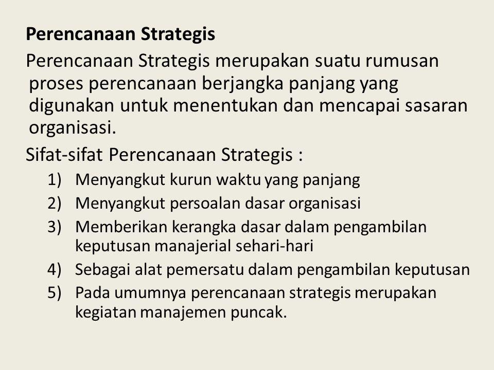 Perencanaan Strategis Perencanaan Strategis merupakan suatu rumusan proses perencanaan berjangka panjang yang digunakan untuk menentukan dan mencapai sasaran organisasi.