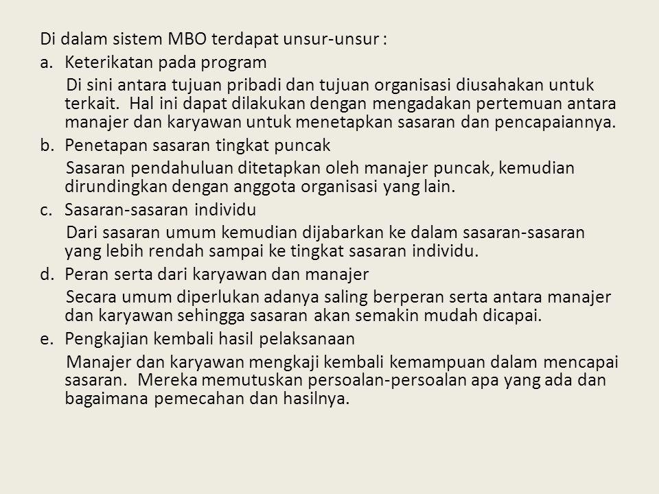 Di dalam sistem MBO terdapat unsur-unsur : a.Keterikatan pada program Di sini antara tujuan pribadi dan tujuan organisasi diusahakan untuk terkait.