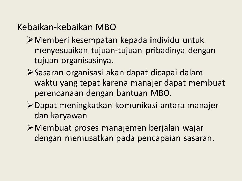 Kebaikan-kebaikan MBO  Memberi kesempatan kepada individu untuk menyesuaikan tujuan-tujuan pribadinya dengan tujuan organisasinya.