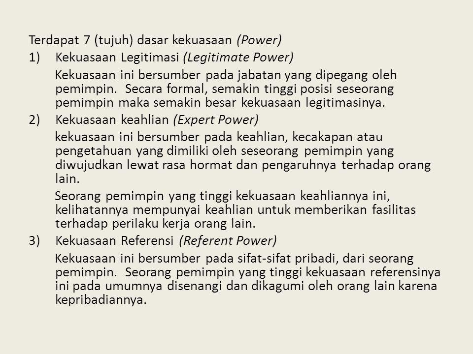 Terdapat 7 (tujuh) dasar kekuasaan (Power) 1)Kekuasaan Legitimasi (Legitimate Power) Kekuasaan ini bersumber pada jabatan yang dipegang oleh pemimpin.