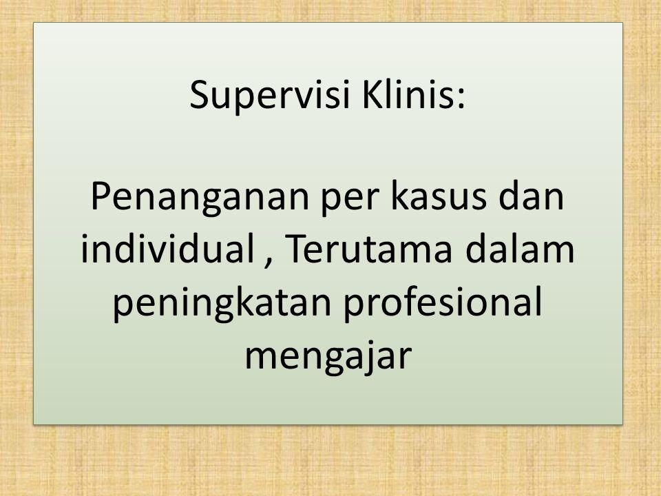 Supervisi Klinis: Penanganan per kasus dan individual, Terutama dalam peningkatan profesional mengajar Supervisi Klinis: Penanganan per kasus dan indi