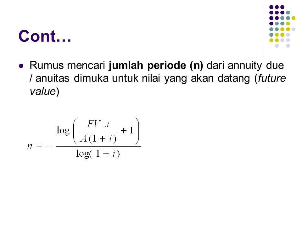Cont… Rumus mencari jumlah periode (n) dari annuity due / anuitas dimuka untuk nilai yang akan datang (future value)