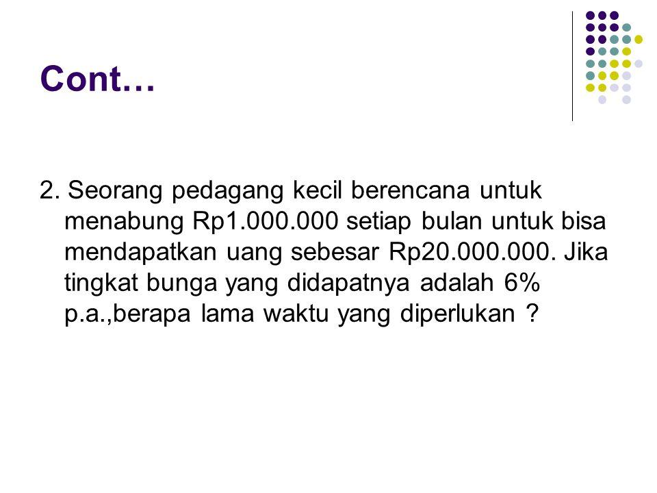 Cont… 2. Seorang pedagang kecil berencana untuk menabung Rp1.000.000 setiap bulan untuk bisa mendapatkan uang sebesar Rp20.000.000. Jika tingkat bunga