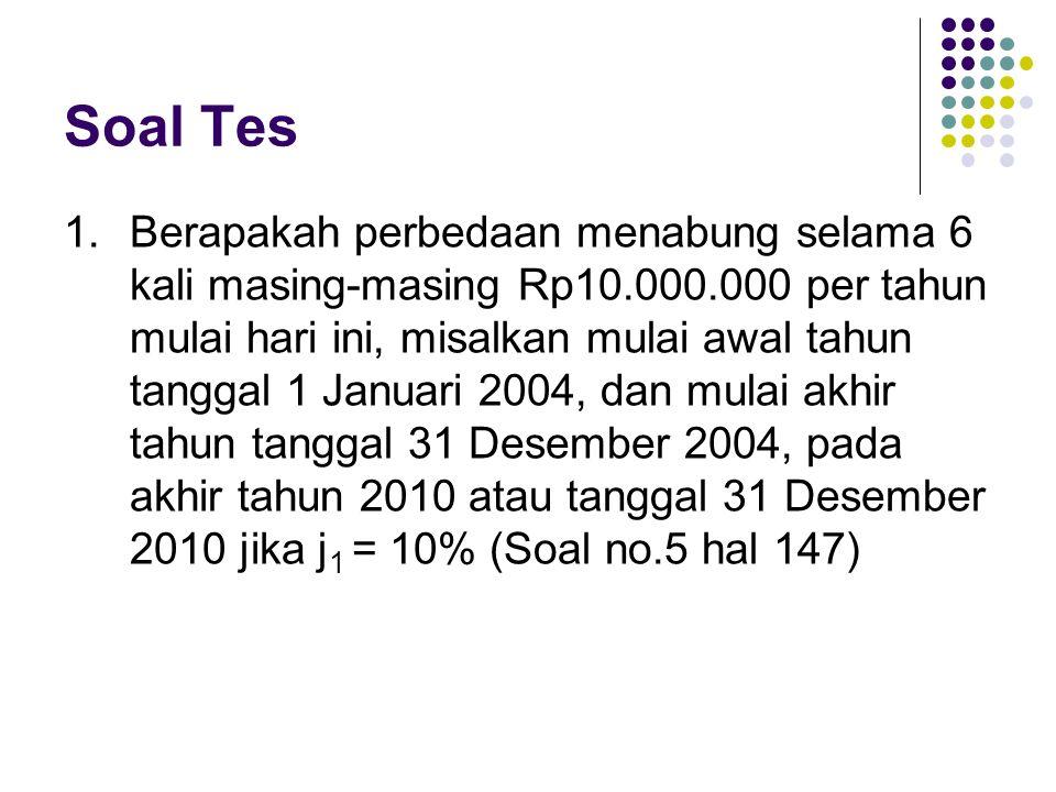 Soal Tes 1.Berapakah perbedaan menabung selama 6 kali masing-masing Rp10.000.000 per tahun mulai hari ini, misalkan mulai awal tahun tanggal 1 Januari