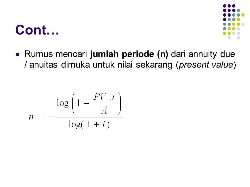 Cont… Rumus mencari jumlah periode (n) dari annuity due / anuitas dimuka untuk nilai sekarang (present value)