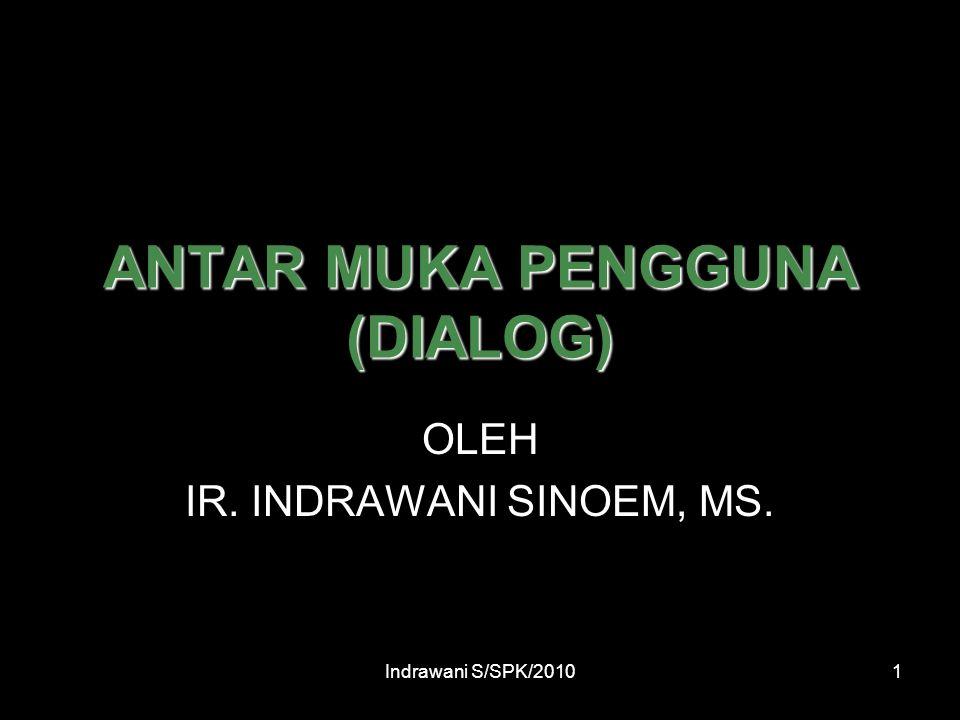 Indrawani S/SPK/20101 ANTAR MUKA PENGGUNA (DIALOG) OLEH IR. INDRAWANI SINOEM, MS.
