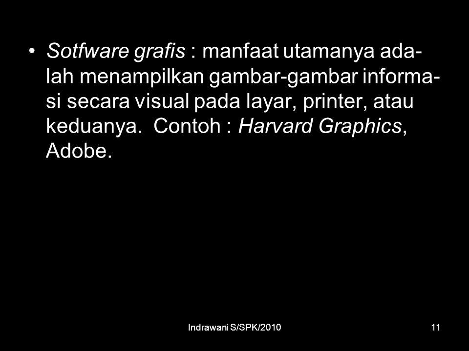 Indrawani S/SPK/201011 Sotfware grafis : manfaat utamanya ada- lah menampilkan gambar-gambar informa- si secara visual pada layar, printer, atau keduanya.