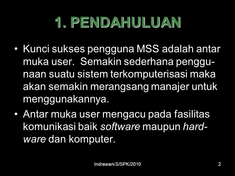 Indrawani S/SPK/20102 1.PENDAHULUAN Kunci sukses pengguna MSS adalah antar muka user.