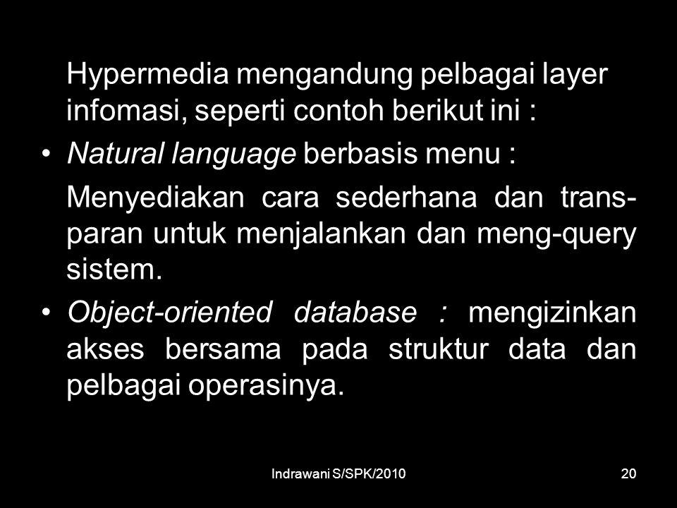 Indrawani S/SPK/201020 Hypermedia mengandung pelbagai layer infomasi, seperti contoh berikut ini : Natural language berbasis menu : Menyediakan cara sederhana dan trans- paran untuk menjalankan dan meng-query sistem.