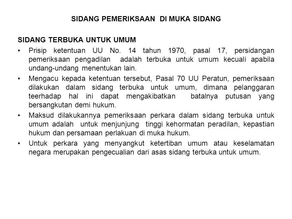 SIDANG PEMERIKSAAN DI MUKA SIDANG SIDANG TERBUKA UNTUK UMUM Prisip ketentuan UU No. 14 tahun 1970, pasal 17, persidangan pemeriksaan pengadilan adalah