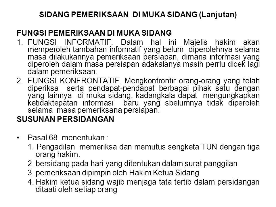 SIDANG PEMERIKSAAN DI MUKA SIDANG (Lanjutan) FUNGSI PEMERIKSAAN DI MUKA SIDANG 1.FUNGSI INFORMATIF. Dalam hal ini Majelis hakim akan memperoleh tambah
