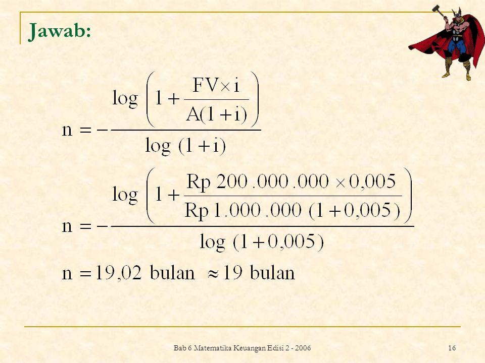 Bab 6 Matematika Keuangan Edisi 2 - 2006 16 Jawab: