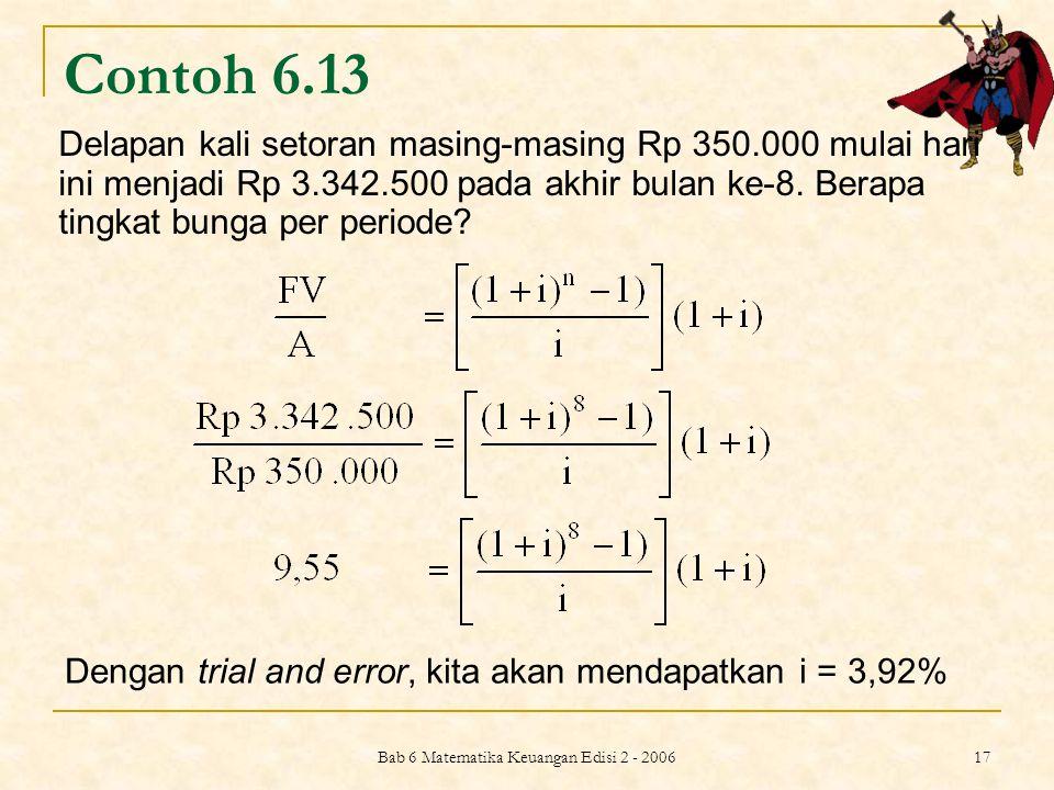 Bab 6 Matematika Keuangan Edisi 2 - 2006 17 Contoh 6.13 Delapan kali setoran masing-masing Rp 350.000 mulai hari ini menjadi Rp 3.342.500 pada akhir b