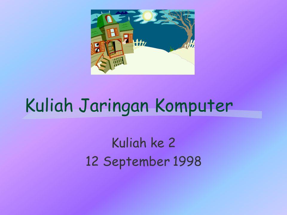 Kuliah Jaringan Komputer Kuliah ke 2 12 September 1998