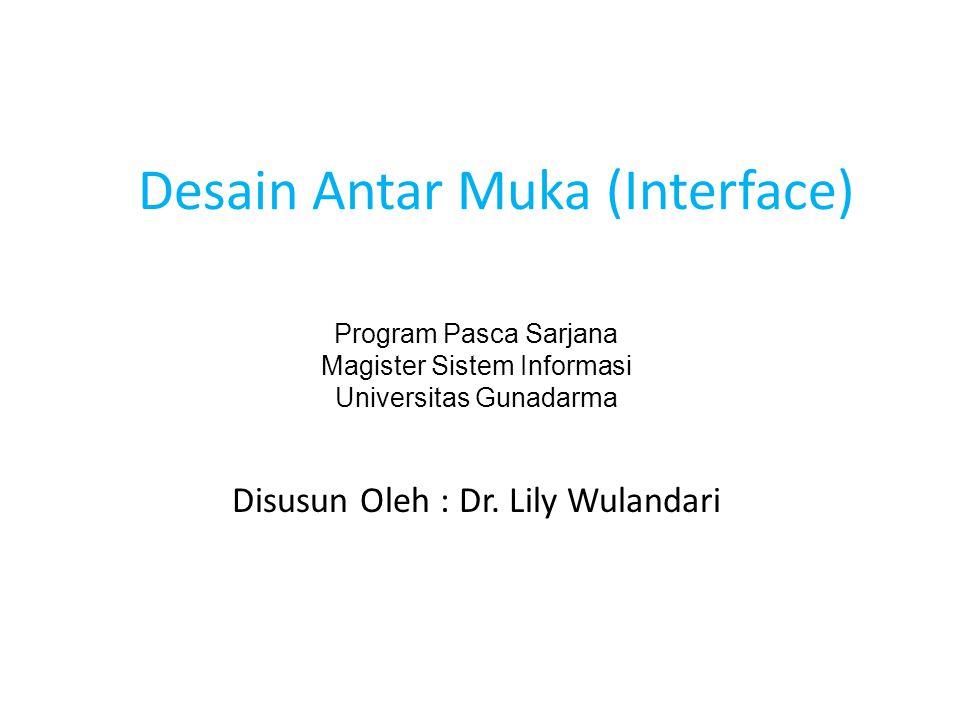 Desain Antar Muka (Interface) Disusun Oleh : Dr.