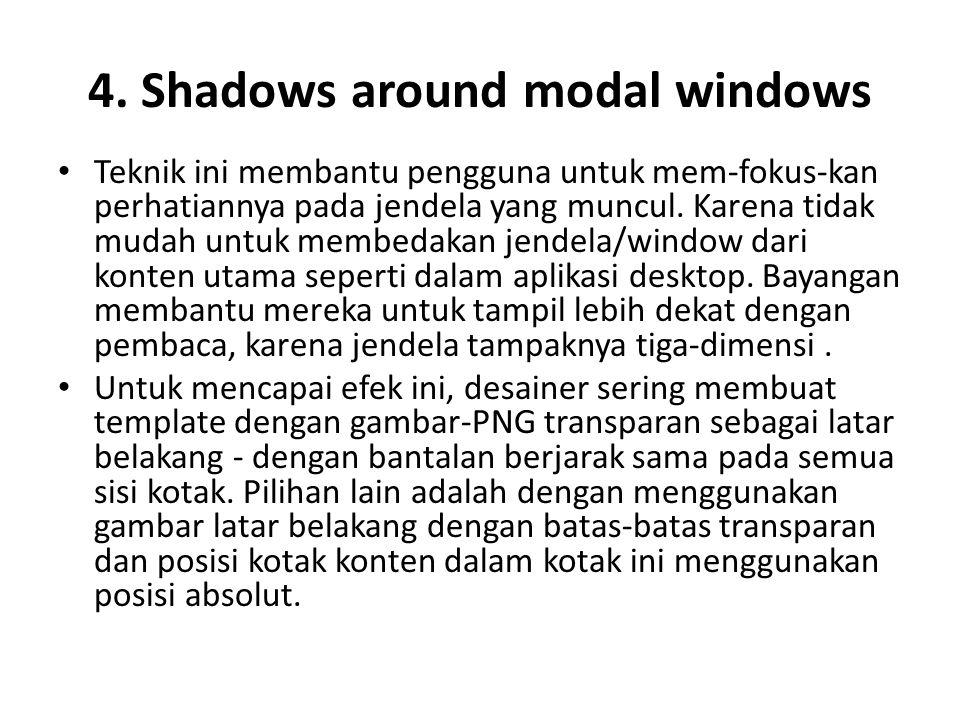 4. Shadows around modal windows Teknik ini membantu pengguna untuk mem-fokus-kan perhatiannya pada jendela yang muncul. Karena tidak mudah untuk membe