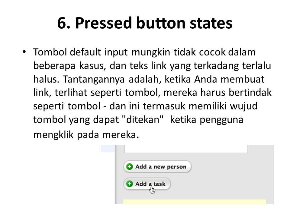 6. Pressed button states Tombol default input mungkin tidak cocok dalam beberapa kasus, dan teks link yang terkadang terlalu halus. Tantangannya adala