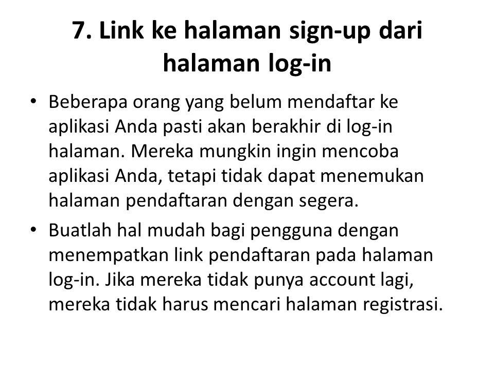 7. Link ke halaman sign-up dari halaman log-in Beberapa orang yang belum mendaftar ke aplikasi Anda pasti akan berakhir di log-in halaman. Mereka mung