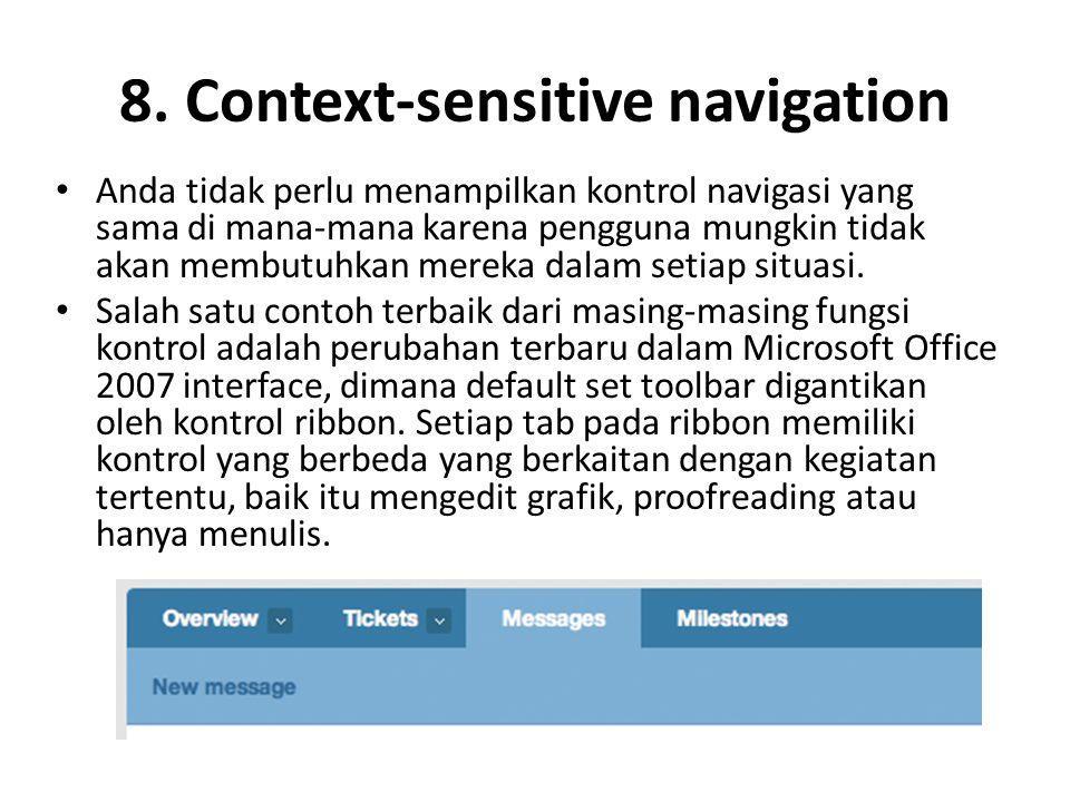 8. Context-sensitive navigation Anda tidak perlu menampilkan kontrol navigasi yang sama di mana-mana karena pengguna mungkin tidak akan membutuhkan me