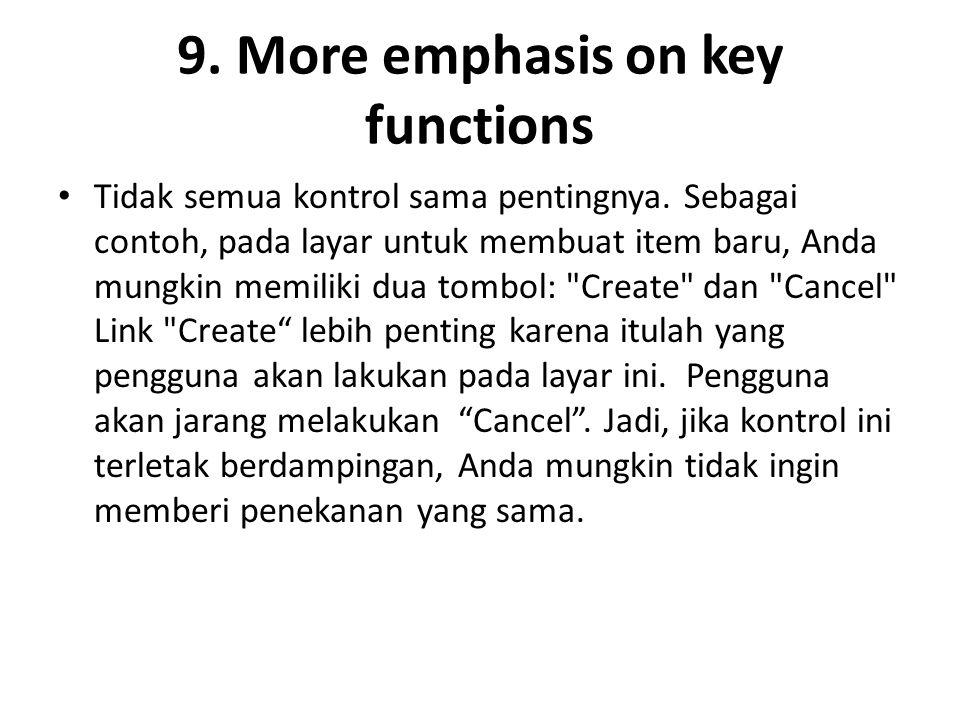 9. More emphasis on key functions Tidak semua kontrol sama pentingnya.