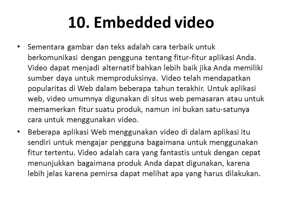 10. Embedded video Sementara gambar dan teks adalah cara terbaik untuk berkomunikasi dengan pengguna tentang fitur-fitur aplikasi Anda. Video dapat me