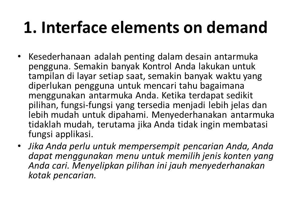 1. Interface elements on demand Kesederhanaan adalah penting dalam desain antarmuka pengguna.