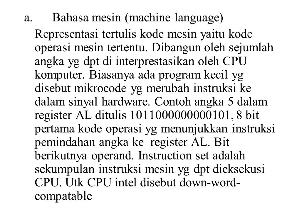 a.Bahasa mesin (machine language) Representasi tertulis kode mesin yaitu kode operasi mesin tertentu. Dibangun oleh sejumlah angka yg dpt di interpres