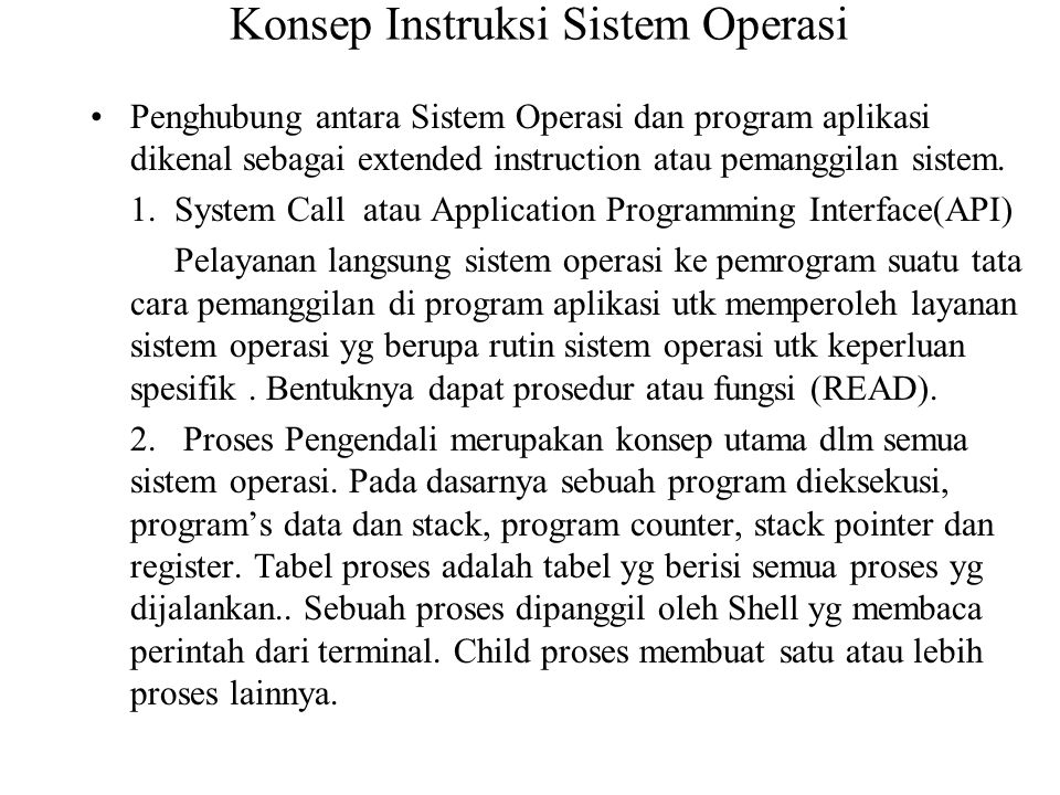 Konsep Instruksi Sistem Operasi Penghubung antara Sistem Operasi dan program aplikasi dikenal sebagai extended instruction atau pemanggilan sistem. 1.