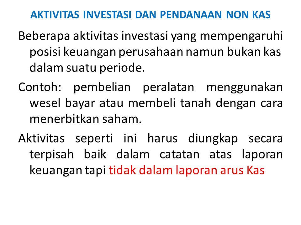 AKTIVITAS INVESTASI DAN PENDANAAN NON KAS Beberapa aktivitas investasi yang mempengaruhi posisi keuangan perusahaan namun bukan kas dalam suatu period