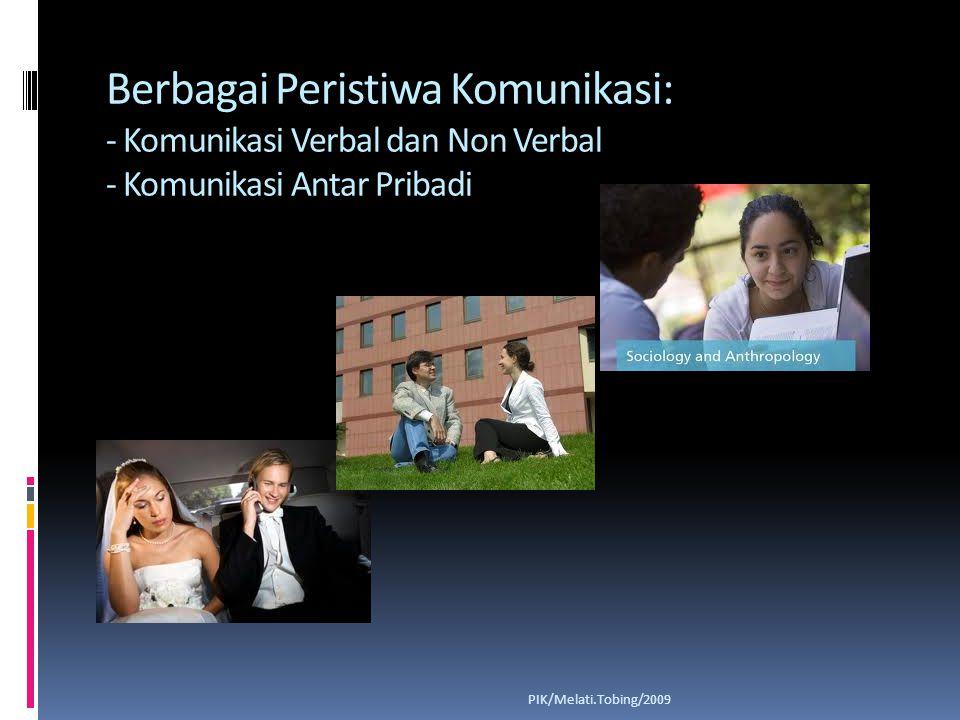 Berbagai Peristiwa Komunikasi: - Komunikasi Langsung dan Tidak Langsung - Komunikasi Organisasi PIK/Melati.Tobing/2009