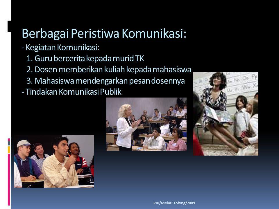 Berbagai Peristiwa Komunikasi: - Tindakan Komunikasi Massa - Komunikasi Retorika dan Melalui Media Massa) PIK/Melati.Tobing/2009