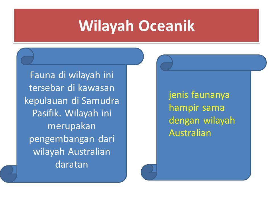 Fauna di wilayah ini tersebar di kawasan kepulauan di Samudra Pasifik. Wilayah ini merupakan pengembangan dari wilayah Australian daratan Wilayah Ocea
