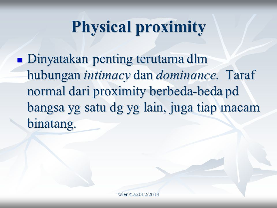 wien\t.a2012/2013 Physical proximity Dinyatakan penting terutama dlm hubungan intimacy dan dominance.