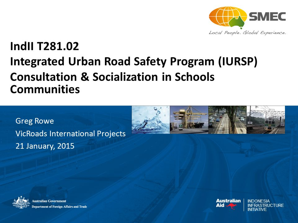 22 Thank you Terima Kasih Greg Rowe VicRoads International Projects Indonesia Tel 087885447429 greg.rowe3@optusnet.com.au