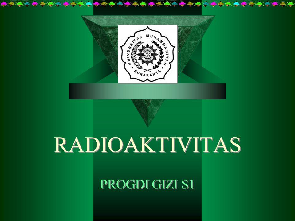 RADIOAKTIVITAS RADIOAKTIVITAS PROGDI GIZI S1