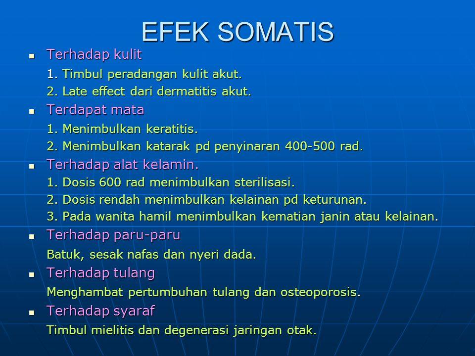 EFEK SOMATIS Terhadap kulit Terhadap kulit 1. Timbul peradangan kulit akut. 2. Late effect dari dermatitis akut. Terdapat mata Terdapat mata 1. Menimb