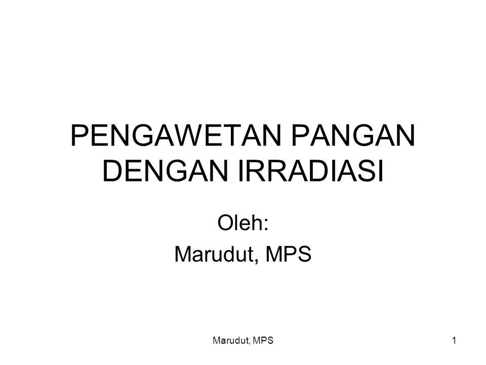 Marudut, MPS1 PENGAWETAN PANGAN DENGAN IRRADIASI Oleh: Marudut, MPS