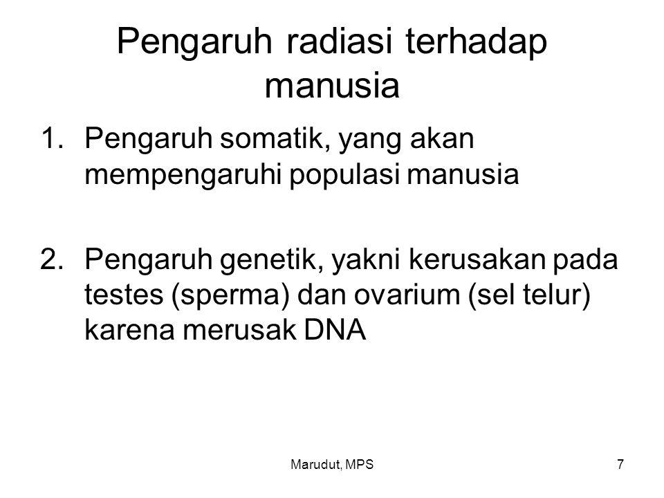 Marudut, MPS7 Pengaruh radiasi terhadap manusia 1.Pengaruh somatik, yang akan mempengaruhi populasi manusia 2.Pengaruh genetik, yakni kerusakan pada t
