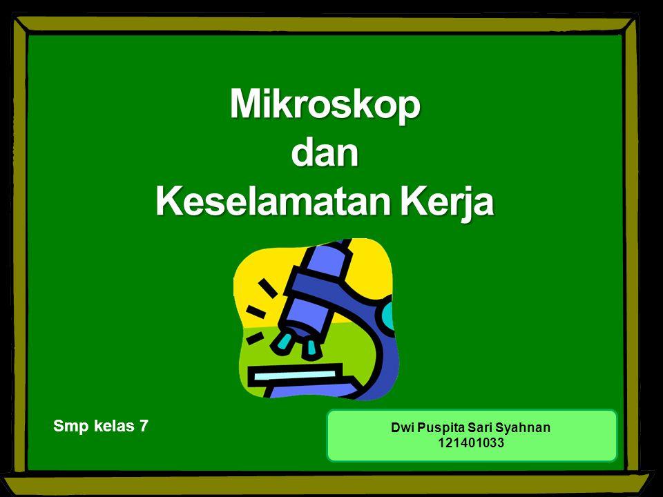 Mikroskop dan Keselamatan Kerja Smp kelas 7 Dwi Puspita Sari Syahnan 121401033