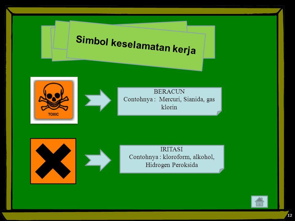12 S i m b o l k e s e l a m a t a n k e r j a BERACUN Contohnya : Mercuri, Sianida, gas klorin IRITASI Contohnya : kloroform, alkohol, Hidrogen Peroksida