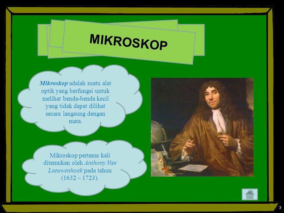 3 M I K R O S K O P Mikroskop pertama kali ditemukan oleh Anthony Van Leeuwenhoek pada tahun (1632 – 1723).
