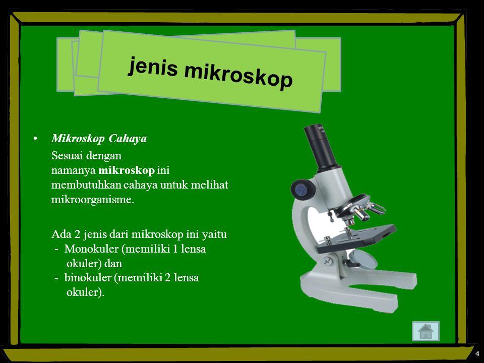 Mikroskop Cahaya Sesuai dengan namanya mikroskop ini membutuhkan cahaya untuk melihat mikroorganisme.