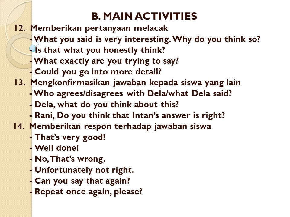 B.MAIN ACTIVITIES 12. Memberikan pertanyaan melacak - What you said is very interesting.