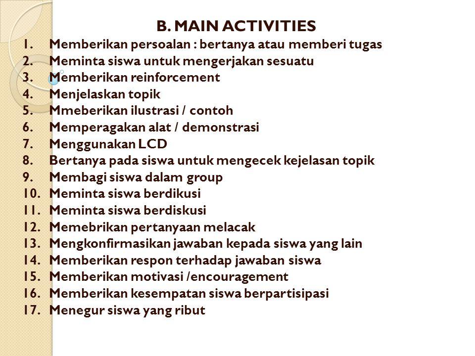 B. MAIN ACTIVITIES 1. Memberikan persoalan : bertanya atau memberi tugas 2.Meminta siswa untuk mengerjakan sesuatu 3.Memberikan reinforcement 4.Menjel
