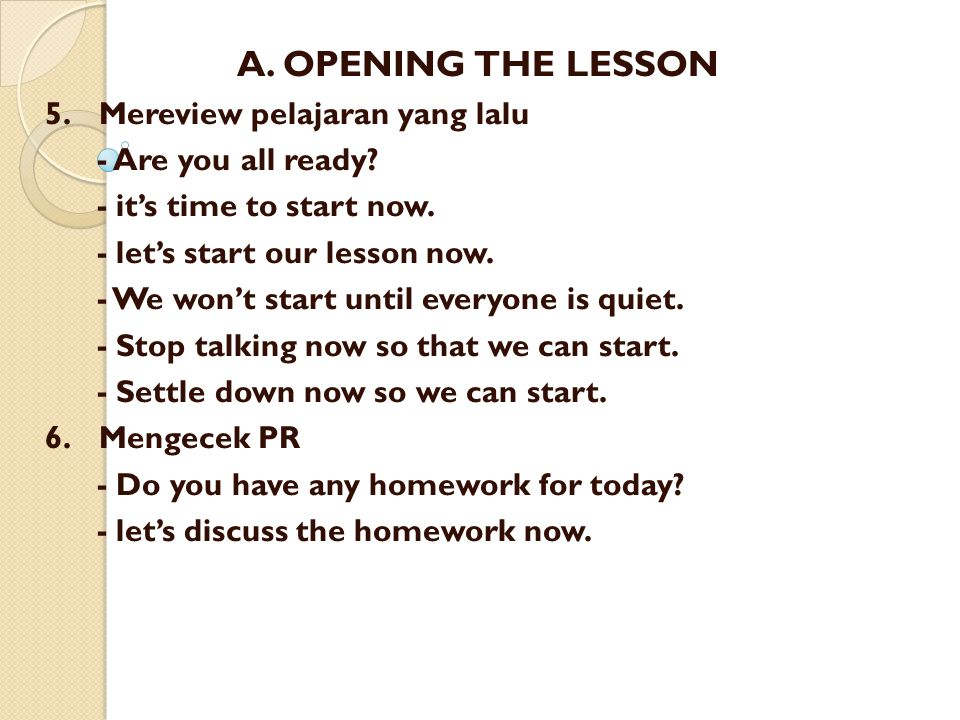 A. OPENING THE LESSON 5. Mereview pelajaran yang lalu - Are you all ready? - it's time to start now. - let's start our lesson now. - We won't start un